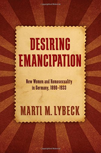 Desiring Emancipation: New Women and Homosexuality in Germany, 1890-1933 (Paperback): Marti M. ...