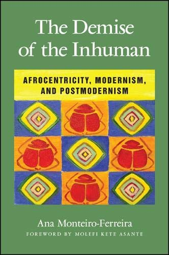 9781438452241: Demise of the Inhuman, The: Afrocentricity, Modernism, and Postmodernism