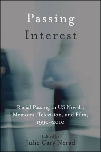 Passing Interest: Racial Passing in US Novels, Memoirs, Television, and Film, 1990-2010 (SUNY ...