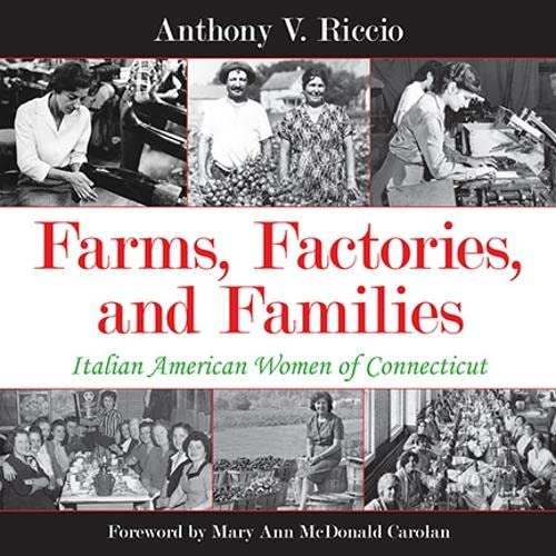 Farms, Factories, and Families: Italian American Women of Connecticut: Riccio, Anthony V.