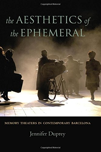 The Aesthetics of the Ephemeral: Memory Theaters in Contemporary Barcelona: Duprey, Jennifer