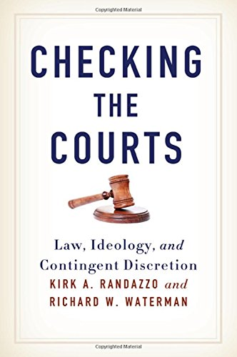 Checking the Courts: Law, Ideology, and Contingent Discretion (Hardback): Kirk A. Randazzo, Richard...