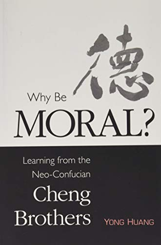 9781438452906: Why Be Moral?: Learning from the Neo-Confucian Cheng Brothers (SUNY series in Chinese Philosophy and Culture)