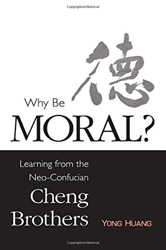 9781438452913: Why Be Moral?: Learning from the Neo-Confucian Cheng Brothers (Suny Series in Chinese Philosophy and Culture)