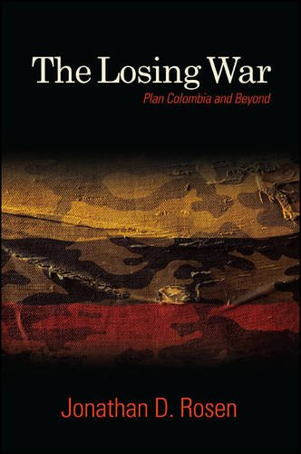 The Losing War: Plan Colombia and Beyond (Hardback): Jonathan D. Rosen