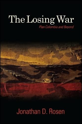 9781438452999: The Losing War: Plan Colombia and Beyond (SUNY series, James N. Rosenau series in Global Politics)