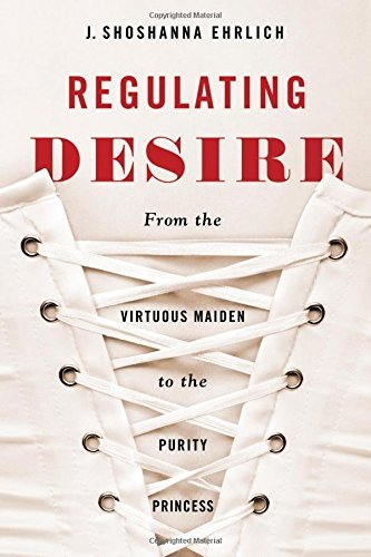 9781438453040: Regulating Desire: From the Virtuous Maiden to the Purity Princess