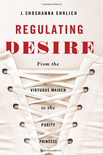 9781438453057: Regulating Desire: From the Virtuous Maiden to the Purity Princess