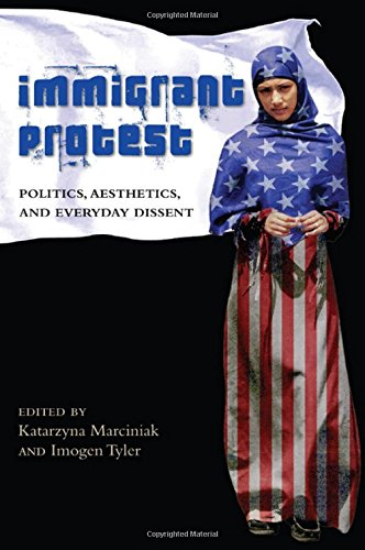 Immigrant Protest: Politics, Aesthetics, and Everyday Dissent (Hardback)