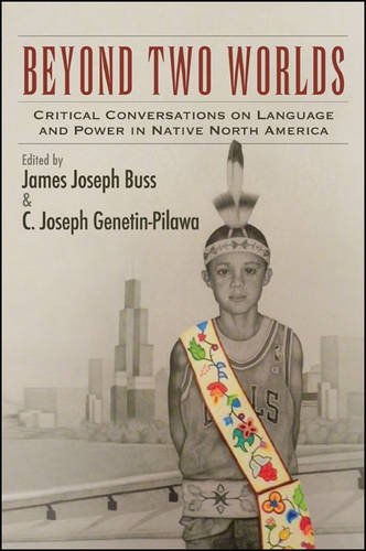 9781438453415: Beyond Two Worlds: Critical Conversations on Language and Power in Native North America (Suny Series, Tribal Worlds: Critical Studies in American Indian Nation Building)