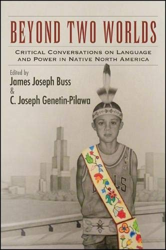 9781438453422: Beyond Two Worlds: Critical Conversations on Language and Power in Native North America (SUNY series, Tribal Worlds: Critical Studies in American Indian Nation Building)
