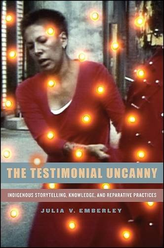 9781438453613: The Testimonial Uncanny: Indigenous Storytelling, Knowledge, and Reparative Practices