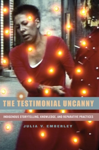 9781438453620: The Testimonial Uncanny: Indigenous Storytelling, Knowledge, and Reparative Practices