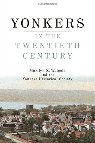 Yonkers in the Twentieth Century (Excelsior Editions): Weigold, Marilyn E.