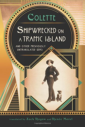 Shipwrecked on a Traffic Island: And Other Previously Untranslated Gems: Colette