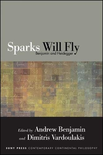 9781438455044: Sparks Will Fly: Benjamin and Heidegger (SUNY series in Contemporary Continental Philosophy)