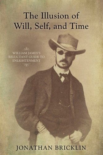 9781438456287: The Illusion of Will, Self, and Time: William James's Reluctant Guide to Enlightenment (SUNY series in Transpersonal and Humanistic Psychology)