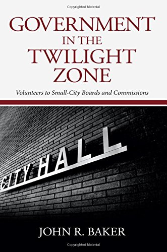 Government in the Twilight Zone: Volunteers to Small-City Boards and Commissions: John R. Baker