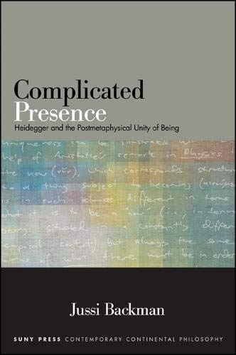 9781438456492: Complicated Presence: Heidegger and the Postmetaphysical Unity of Being (SUNY Series in Contemporary Continental Philosophy)