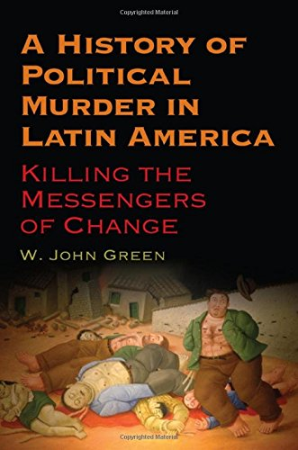 9781438456638: A History of Political Murder in Latin America: Killing the Messengers of Change (SUNY Series in Global Modernity)