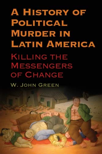 9781438456645: A History of Political Murder in Latin America: Killing the Messengers of Change (SUNY series in Global Modernity)
