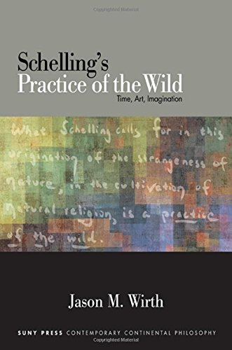 9781438456799: Schelling's Practice of the Wild: Time, Art, Imagination (SUNY series in Contemporary Continental Philosophy)