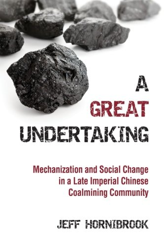 A Great Undertaking: Mechanization and Social Change in a Late Imperial Chinese Coalmining ...