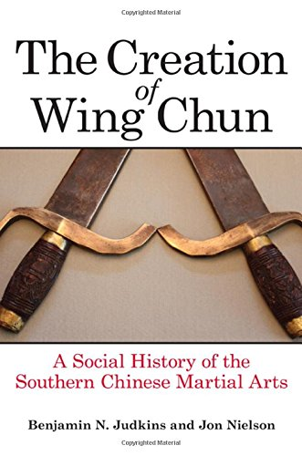 9781438456935: The Creation of Wing Chun: A Social History of the Southern Chinese Martial Arts