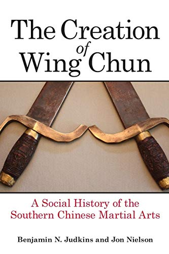 9781438456942: Creation of Wing Chun, The: A Social History of the Southern Chinese Martial Arts