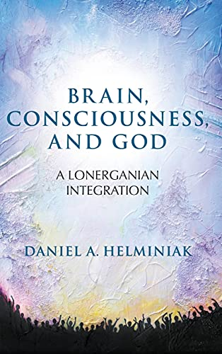 9781438457154: Brain, Consciousness, and God: A Lonerganian Integration
