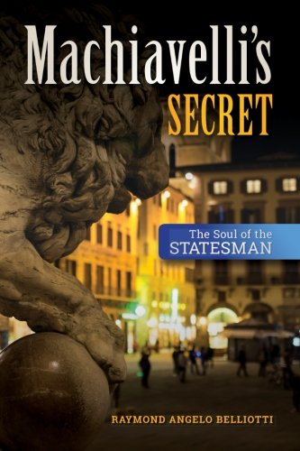 Machiavelli's Secret: The Soul of the Statesman (Paperback): Raymond Angelo Belliotti