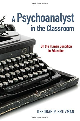 9781438457338: A Psychoanalyst in the Classroom: On the Human Condition in Education (Suny Series, Transforming Subjects: Psychoanalysis, Culture,)