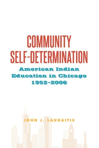 9781438457680: Community Self-Determination: American Indian Education in Chicago, 1952-2006 (SUNY series, Tribal Worlds: Critical Studies in American Indian Nation Building)