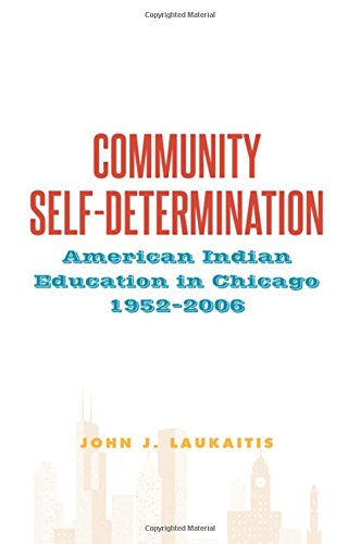 9781438457697: Community Self-Determination: American Indian Education in Chicago, 1952-2006 (Suny Series - Tribal Worlds: Critical Studies in American Indian Nation Building)
