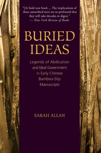 Buried Ideas: Legends of Abdication and Ideal Government in Early Chinese Bamboo-Slip Manuscripts (...