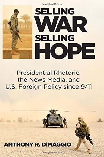 9781438457956: Selling War, Selling Hope: Presidential Rhetoric, the News Media, and U.S. Foreign Policy Since 9/11