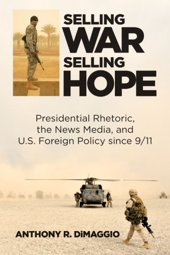 9781438457963: Selling War, Selling Hope: Presidential Rhetoric, the News Media, and U.S. Foreign Policy since 9/11