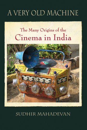 9781438458281: Very Old Machine, A: The Many Origins of the Cinema in India (SUNY series, Horizons of Cinema)