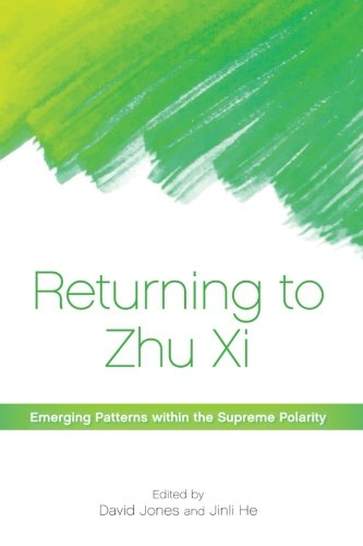 Returning to Zhu Xi: Emerging Patterns within the Supreme Polarity (SUNY series in Chinese ...