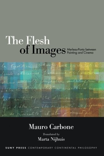 9781438458786: Flesh of Images, The: Merleau-Ponty between Painting and Cinema (SUNY series in Contemporary Continental Philosophy)