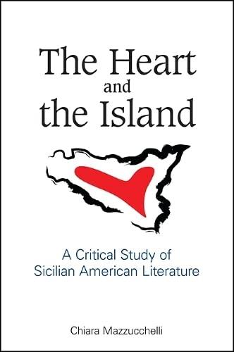 9781438459233: The Heart and the Island: A Critical Study of Sicilian American Literature (SUNY series in Italian/American Culture)