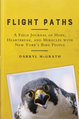 9781438459264: Flight Paths: A Field Journal of Hope, Heartbreak, and Miracles with New York's Bird People (Excelsior Editions)