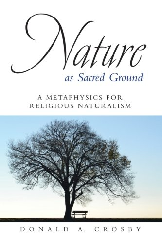 Nature as Sacred Ground: A Metaphysics for Religious Naturalism (Paperback): Donald A. Crosby