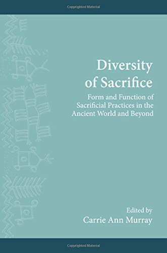 Diversity of Sacrifice: Form and Function of Sacrificial Practices in the Ancient World and Beyond ...