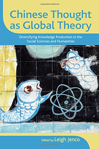 Chinese Thought as Global Theory: Diversifying Knowledge Production in the Social Sciences and ...