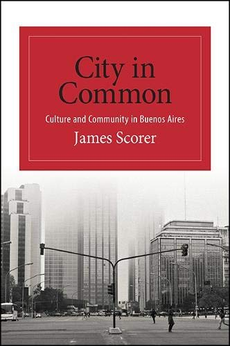 City in Common: Culture and Community in Buenos Aires (Suny Series in Latin American and Iberian ...