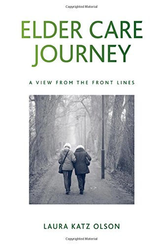 Elder Care Journey: A View from the: Olson, Laura Katz