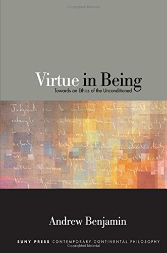 Virtue in Being: Towards an Ethics of the Unconditioned: Andrew Benjamin