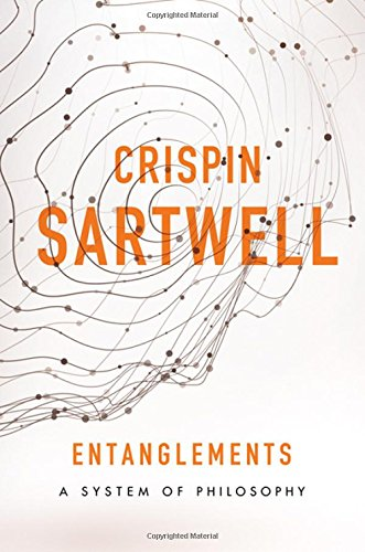 Entanglements: A System of Philosophy: Crispin Sartwell