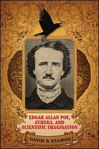 Edgar Allan Poe, Eureka, and Scientific Imagination: David N. Stamos